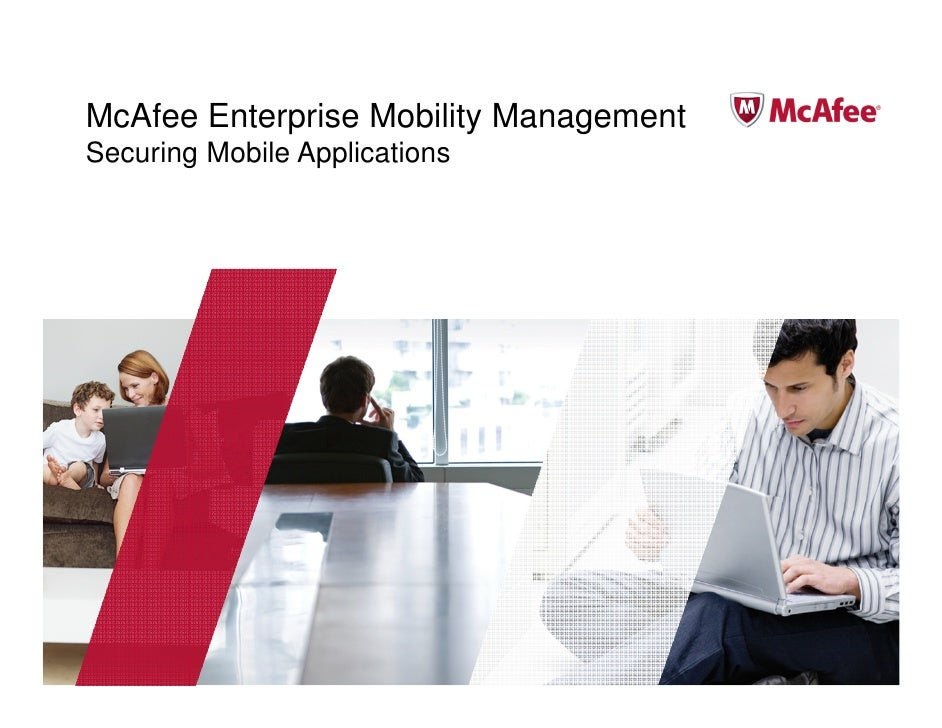 McAfee Enterprise Mobility ManagementSecuring Mobile Applications