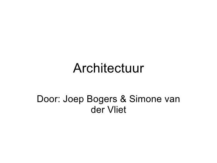 Architectuur Door: Joep Bogers & Simone van der Vliet