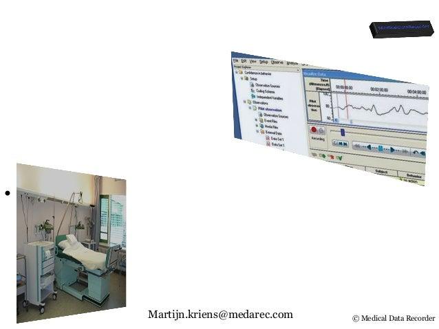 © Medical Data Recorder • Veiliger & efficiënter The Medical Data Recorder Martijn Kriens Martijn.kriens@medarec.com