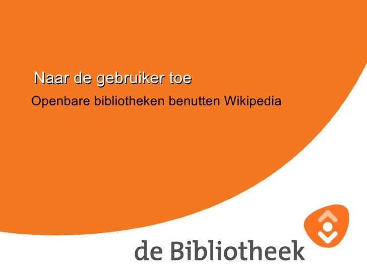 Openbare bibliotheken benutten Wikipedia Naar de gebruiker toe