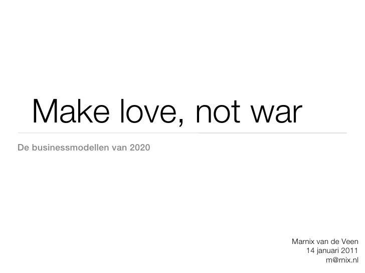 Make love, not warDe businessmodellen van 2020                               Marnix van de Veen                           ...