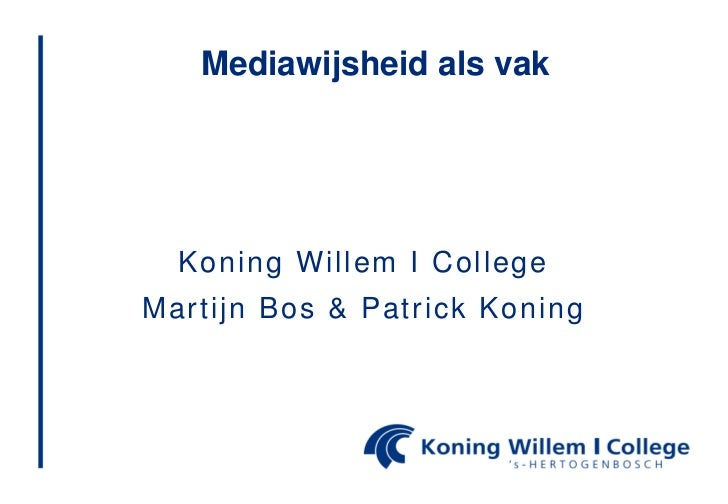 Mediawijsheid als vak  Koning Willem I CollegeMartijn Bos & Patrick Koning