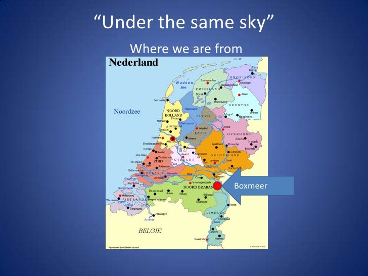 """""""Under the same sky""""    Where we are from                   Boxmeer"""