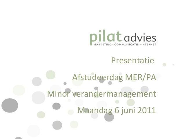 Presentatie Afstudeerdag MER/PA Minor verandermanagement Maandag 6 juni 2011
