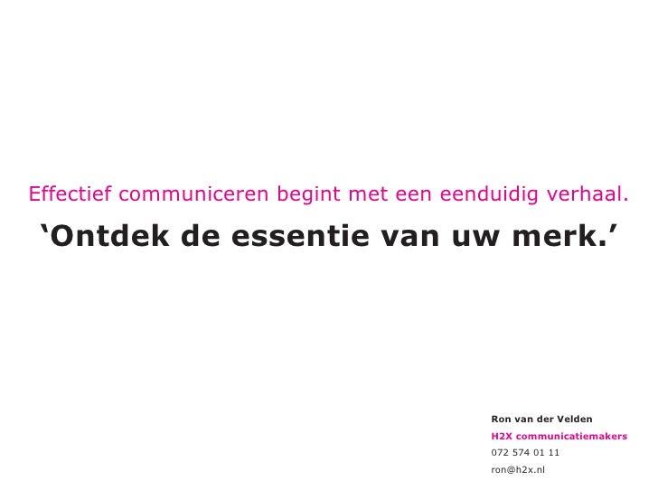 Effectief communiceren begint met een eenduidig verhaal.   'Ontdek de essentie van uw merk.'                              ...