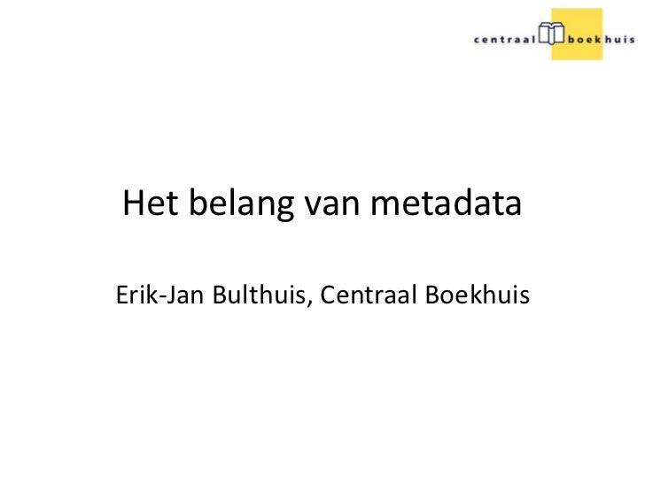 Het belang van metadataErik-Jan Bulthuis, Centraal Boekhuis