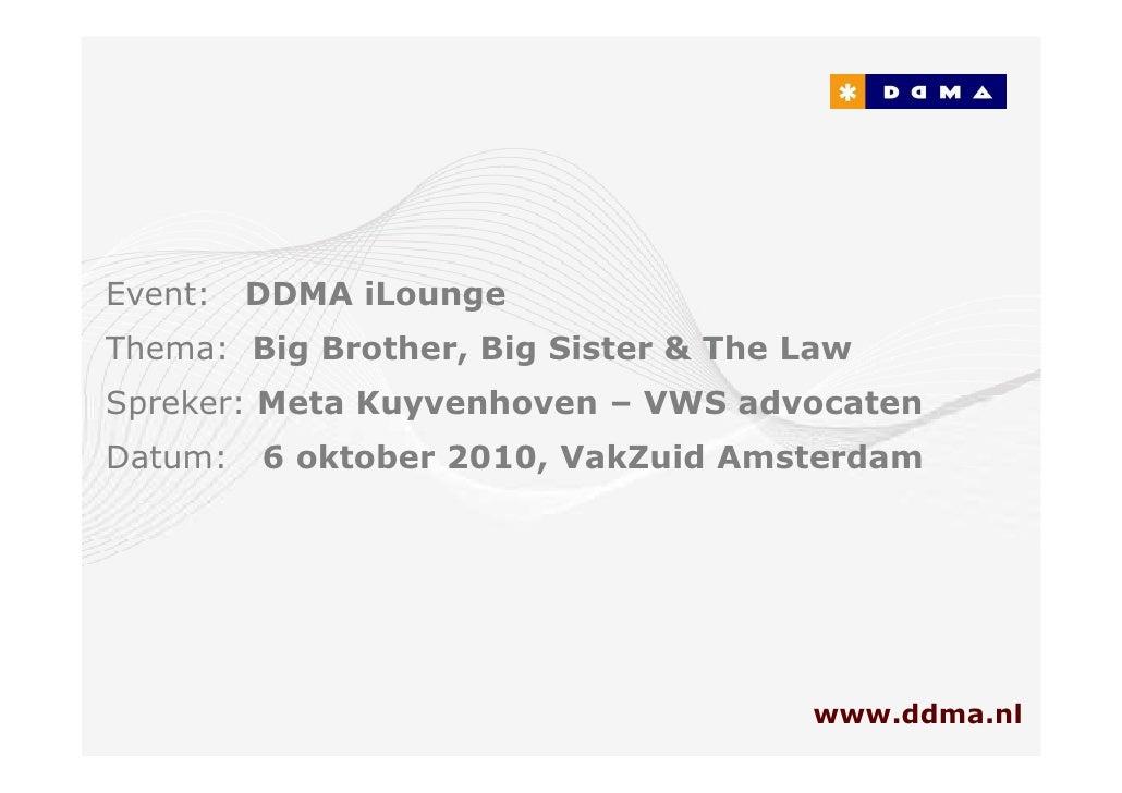 Event:   DDMA iLounge Thema: Big Brother, Big Sister & The Law Spreker: Meta Kuyvenhoven – VWS advocaten Datum:   6 oktobe...