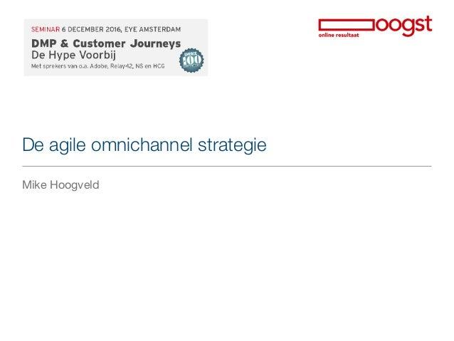 De agile omnichannel strategie Mike Hoogveld