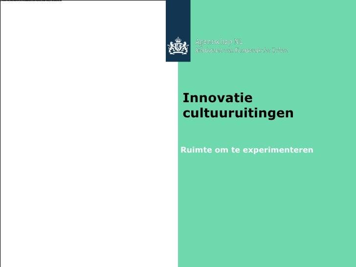 Innovatie cultuuruitingen  Ruimte om te experimenteren