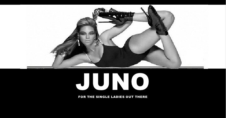 JUNO JUNO FOR THE SINGLE LADIES OUT THERE