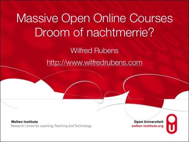 Massive Open Online Courses Droom of nachtmerrie? Wilfred Rubens http://www.wilfredrubens.com