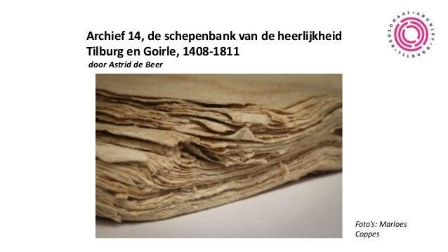 Archief 14, de schepenbank van de heerlijkheid Tilburg en Goirle, 1408-1811 door Astrid de Beer Foto's: Marloes Coppes