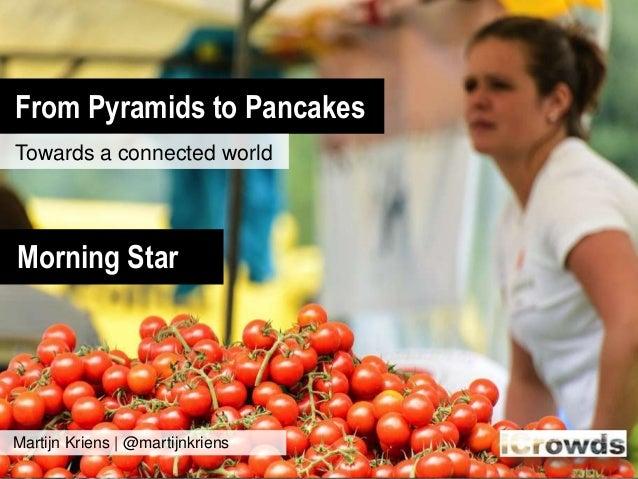 From Pyramids to PancakesTowards a connected worldMartijn Kriens | @martijnkriensMorning Star