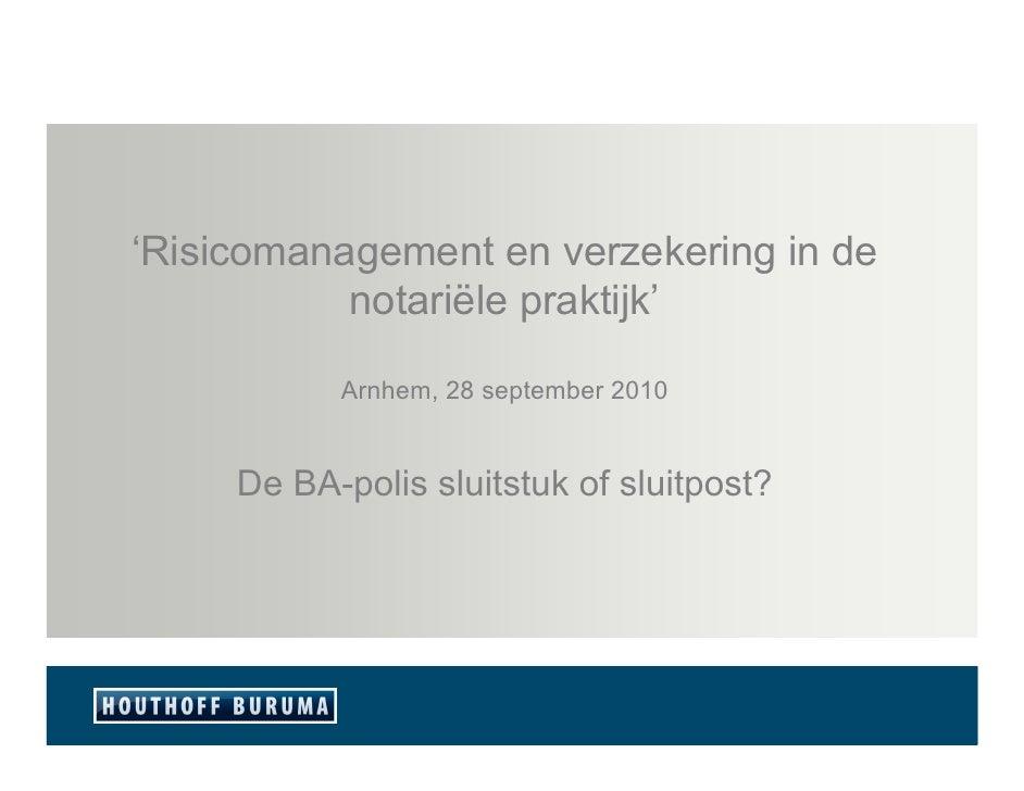 'Risicomanagement en verzekering in de            notariële praktijk'             Arnhem, 28 september 2010        De BA-p...