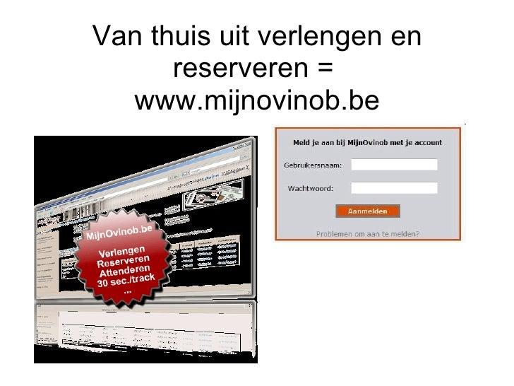 Van thuis uit verlengen en reserveren =  www.mijnovinob.be