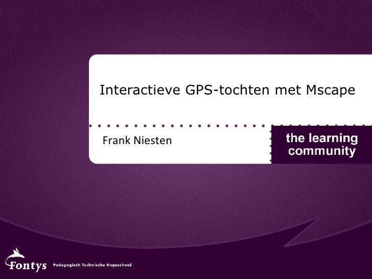 Interactieve GPS-tochten met Mscape Frank Niesten