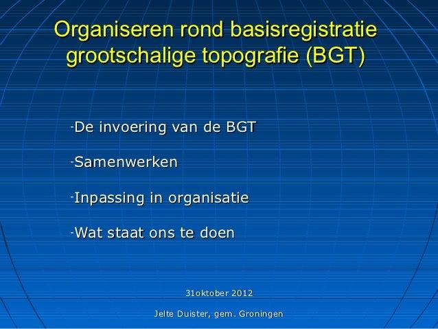 Organiseren rond basisregistratie grootschalige topografie (BGT) -   De invoering van de BGT -   Samenwerken -   Inpassing...