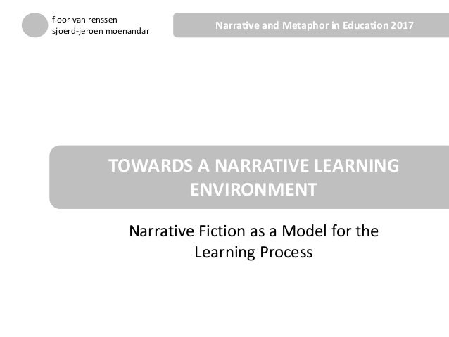 Narrative Fiction as a Model for the Learning Process TOWARDS A NARRATIVE LEARNING ENVIRONMENT floor van renssen sjoerd-je...