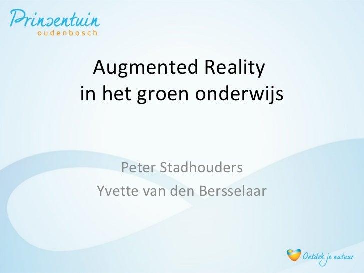 Augmented Realityin het groen onderwijs    Peter Stadhouders Yvette van den Bersselaar