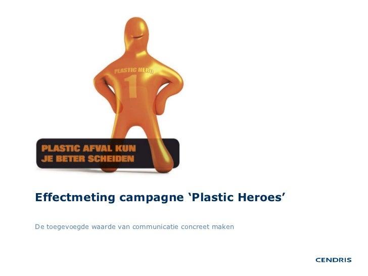 Effectmeting campagne 'Plastic Heroes' De toegevoegde waarde van communicatie concreet maken
