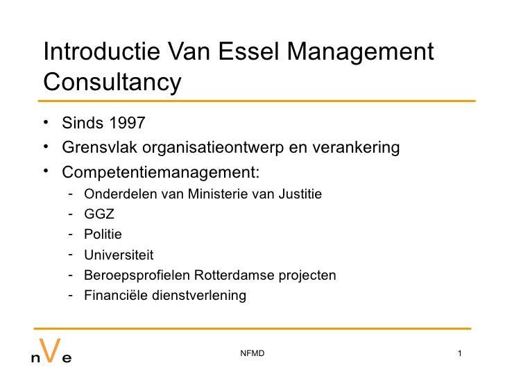 Introductie Van Essel Management Consultancy <ul><li>Sinds 1997 </li></ul><ul><li>Grensvlak organisatieontwerp en veranker...