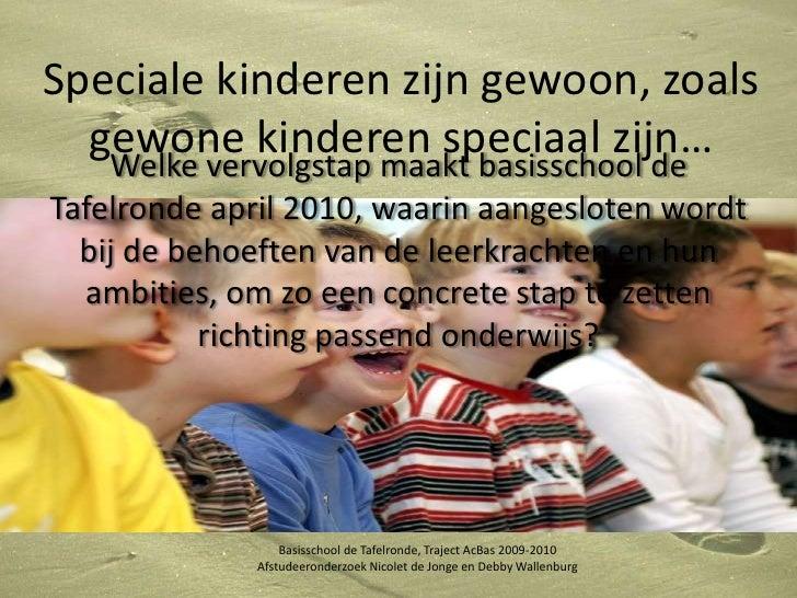 Speciale kinderen zijn gewoon, zoals gewone kinderen speciaal zijn…<br />Welke vervolgstap maakt basisschool de Tafelronde...