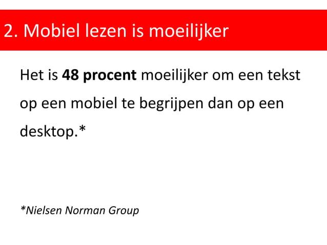 2. Mobiel lezen is moeilijker Het is 48 procent moeilijker om een tekst op een mobiel te begrijpen dan op een desktop.* *N...