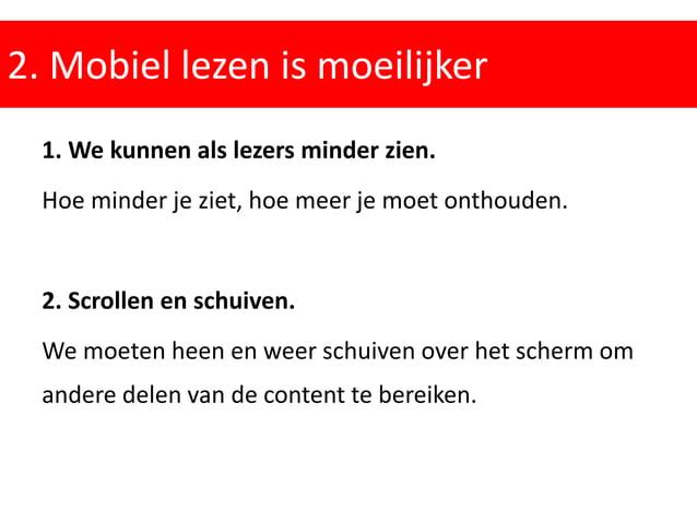 2. Mobiel lezen is moeilijker 1. We kunnen als lezers minder zien. Hoe minder je ziet, hoe meer je moet onthouden. 2. Scro...
