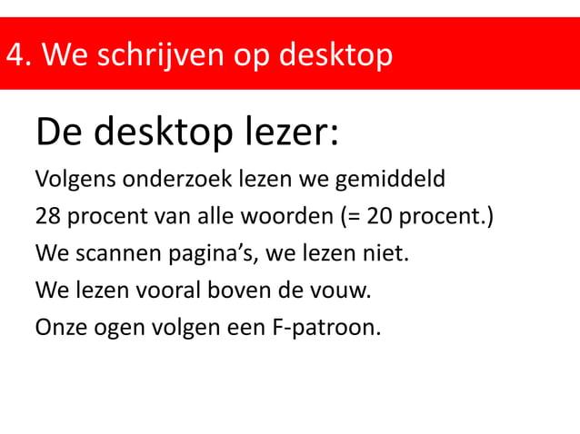 4. We schrijven op desktop De desktop lezer: Volgens onderzoek lezen we gemiddeld 28 procent van alle woorden (= 20 procen...
