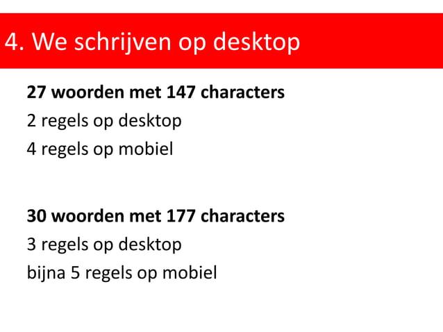 4. We schrijven op desktop 27 woorden met 147 characters 2 regels op desktop 4 regels op mobiel 30 woorden met 177 charact...