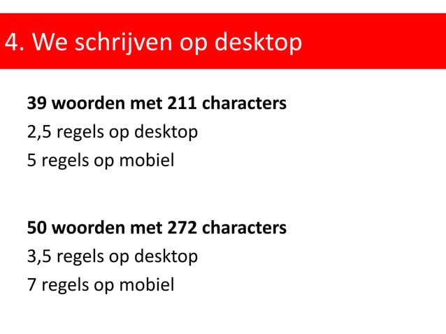 4. We schrijven op desktop 39 woorden met 211 characters 2,5 regels op desktop 5 regels op mobiel 50 woorden met 272 chara...