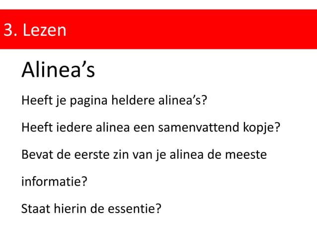 Alinea's Bevat de eerste zin van de alinea een zoekterm? Zijn de alinea's van een gezonde lengte? Wordt per alinea ingegaa...