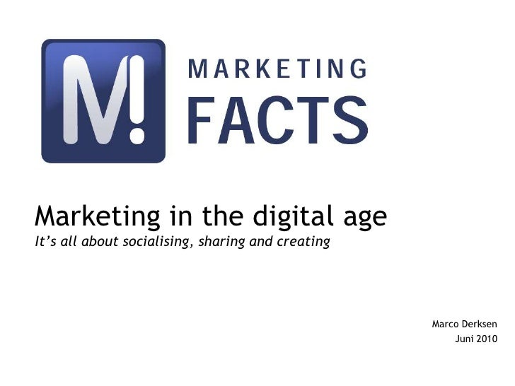 Marketing in the digital ageIt's all about socialising, sharing and creating<br />Marco Derksen<br />Juni 2010<br />