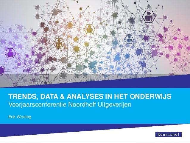 Erik Woning TRENDS, DATA & ANALYSES IN HET ONDERWIJS Voorjaarsconferentie Noordhoff Uitgeverijen