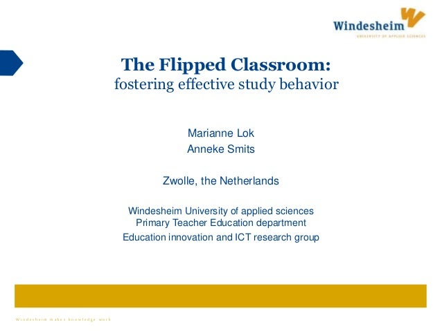 W i n d e s h e i m m a k e s k n o w l e d g e w o r k The Flipped Classroom: fostering effective study behavior Marianne...