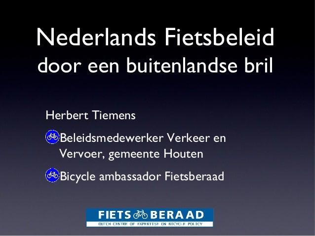Nederlands Fietsbeleid door een buitenlandse bril Herbert Tiemens Beleidsmedewerker Verkeer en Vervoer, gemeente Houten Bi...