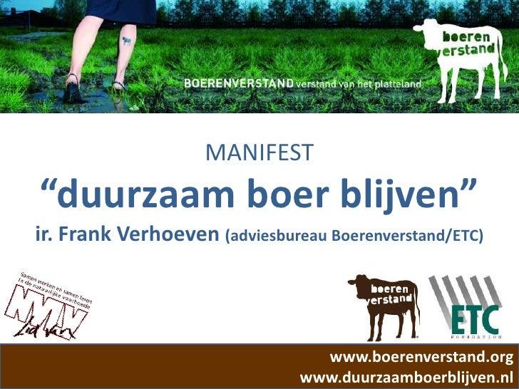 "MANIFEST ""duurzaam boer blijven"" ir. Frank Verhoeven (adviesbureau Boerenverstand/ETC)                                    ..."