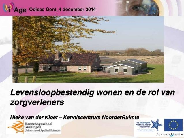 Odisee Gent, 4 december 2014  Levensloopbestendig wonen en de rol van  zorgverleners  Hieke van der Kloet – Kenniscentrum ...