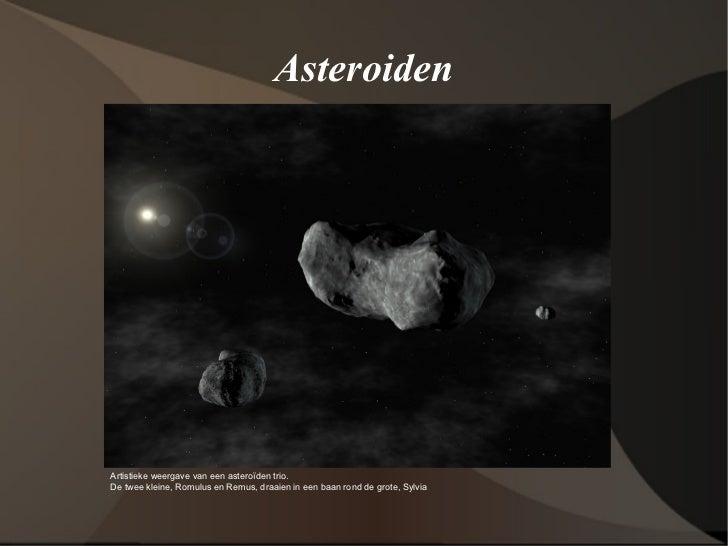 Asteroiden Artistieke weergave van een asteroïden trio.  De twee kleine, Romulus en Remus, draaien in een baan rond de gro...