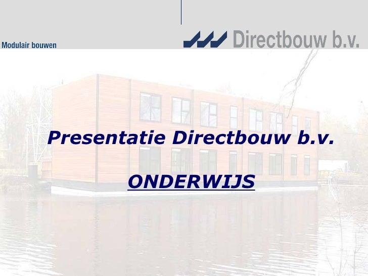 Presentatie Directbouw b.v. ONDERWIJS