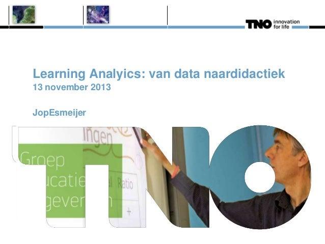 Learning Analyics: van data naardidactiek 13 november 2013 JopEsmeijer