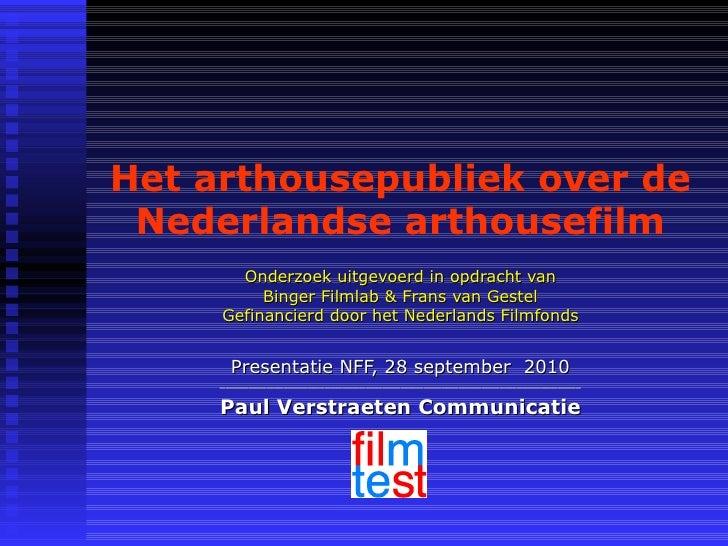 Het arthousepubliek over de Nederlandse arthousefilm Onderzoek uitgevoerd in opdracht van Binger Filmlab & Frans van Geste...