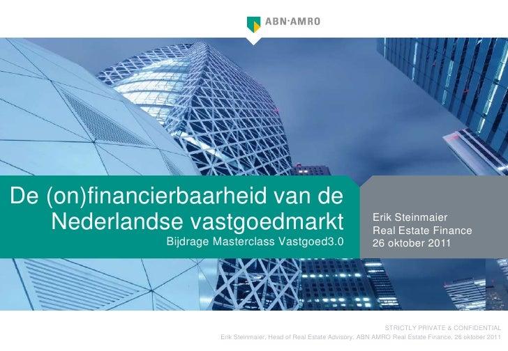 De (on)financierbaarheid van de    Nederlandse vastgoedmarkt                                           Erik Steinmaier    ...