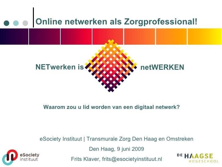 eSociety Instituut | Transmurale Zorg Den Haag en Omstreken Den Haag, 9 juni 2009 Frits Klaver, frits@esocietyinstituut.nl...