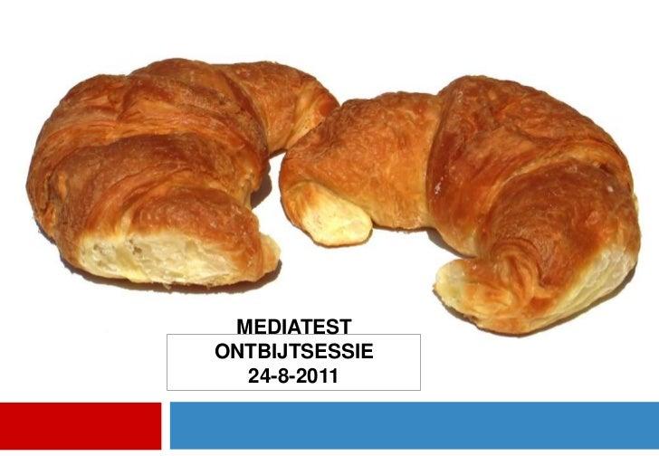 Mediatest ontbijtsessie<br />24-8-2011<br />