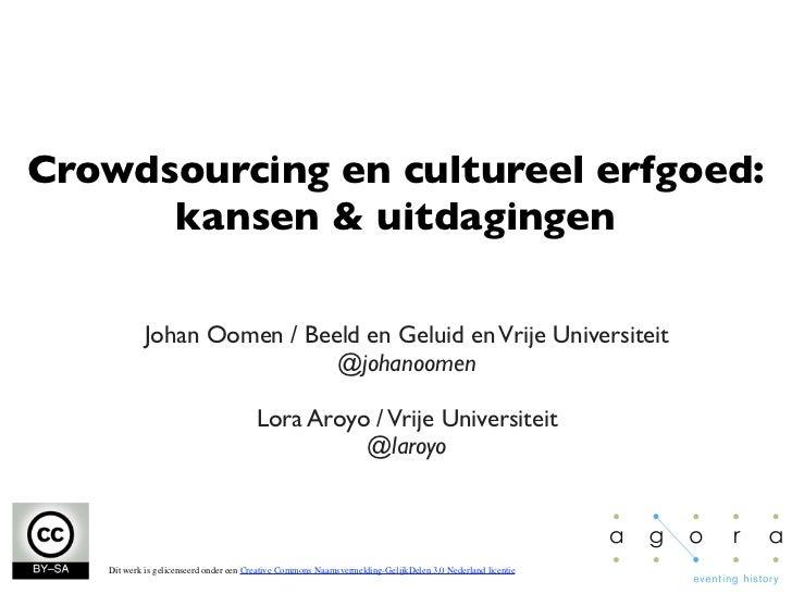 Crowdsourcing en cultureel erfgoed:      kansen & uitdagingen           Johan Oomen / Beeld en Geluid en Vrije Universitei...