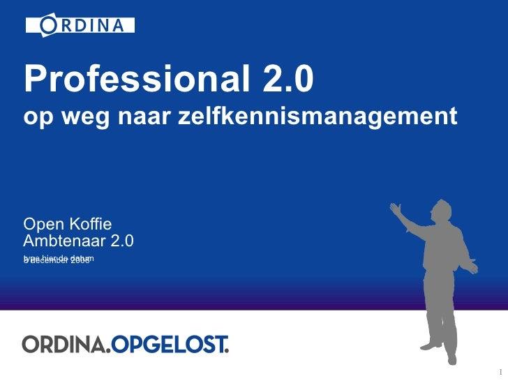 Professional 2.0 op weg naar zelfkennismanagement Open Koffie Ambtenaar 2.0   8 december 2008