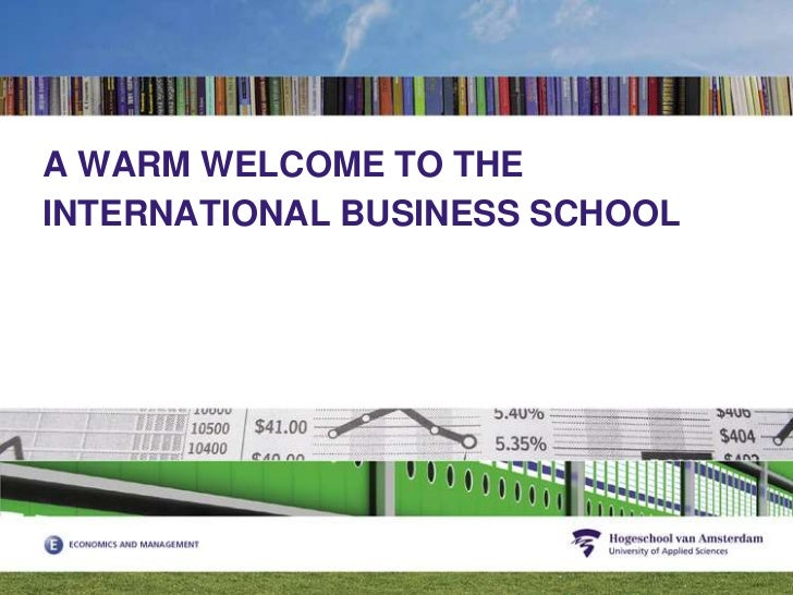 A WARM WELCOME TO THE INTERNATIONAL BUSINESS SCHOOL <br />