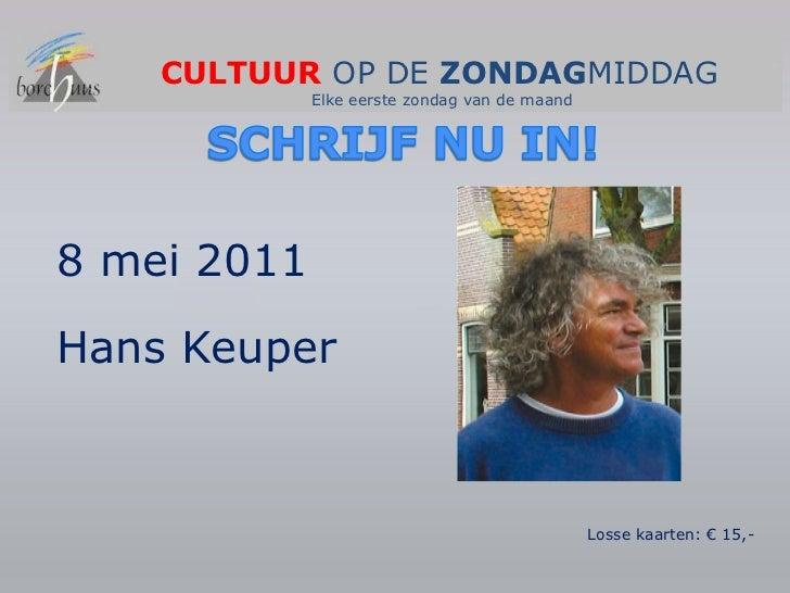 CULTUUROP DE ZONDAGMIDDAG<br />Elke eerste zondag van de maand<br />SCHRIJF NU IN!<br />8 mei 2011<br />Hans Keuper<br />...