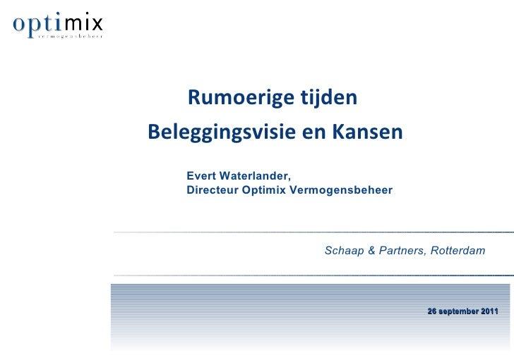 Schaap & Partners, Rotterdam Evert Waterlander, Directeur Optimix Vermogensbeheer 26 september 2011 Rumoerige tijden Beleg...
